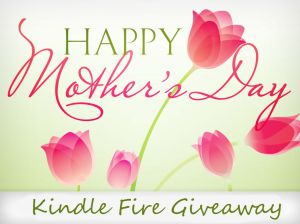 Mother's Day Kindle Fire Giveaway! #Win $250 PayPal Cash or $250 Amazon.com eGift Card #giveaway